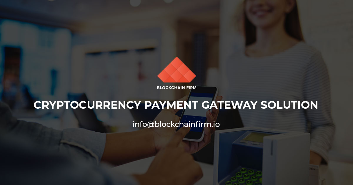 Cryptocurrency Payment Gateway Development - Blockchain Firm